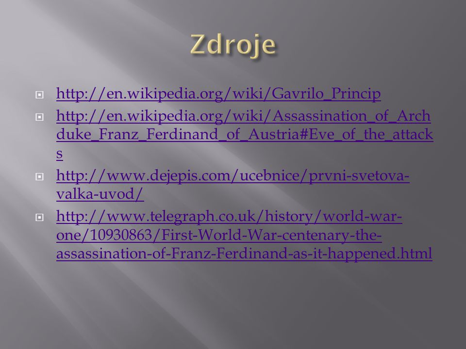  http://en.wikipedia.org/wiki/Gavrilo_Princip http://en.wikipedia.org/wiki/Gavrilo_Princip  http://en.wikipedia.org/wiki/Assassination_of_Arch duke_