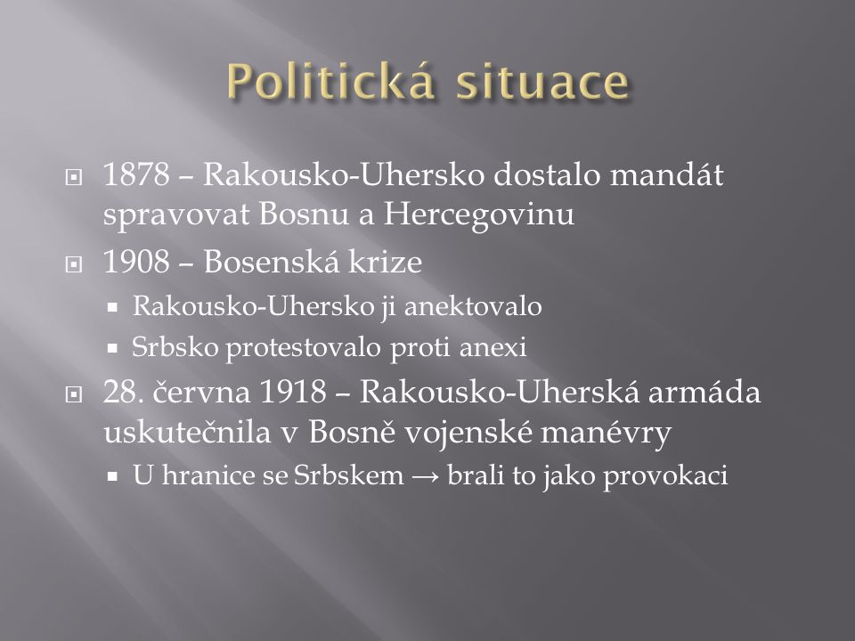  1878 – Rakousko-Uhersko dostalo mandát spravovat Bosnu a Hercegovinu  1908 – Bosenská krize  Rakousko-Uhersko ji anektovalo  Srbsko protestovalo