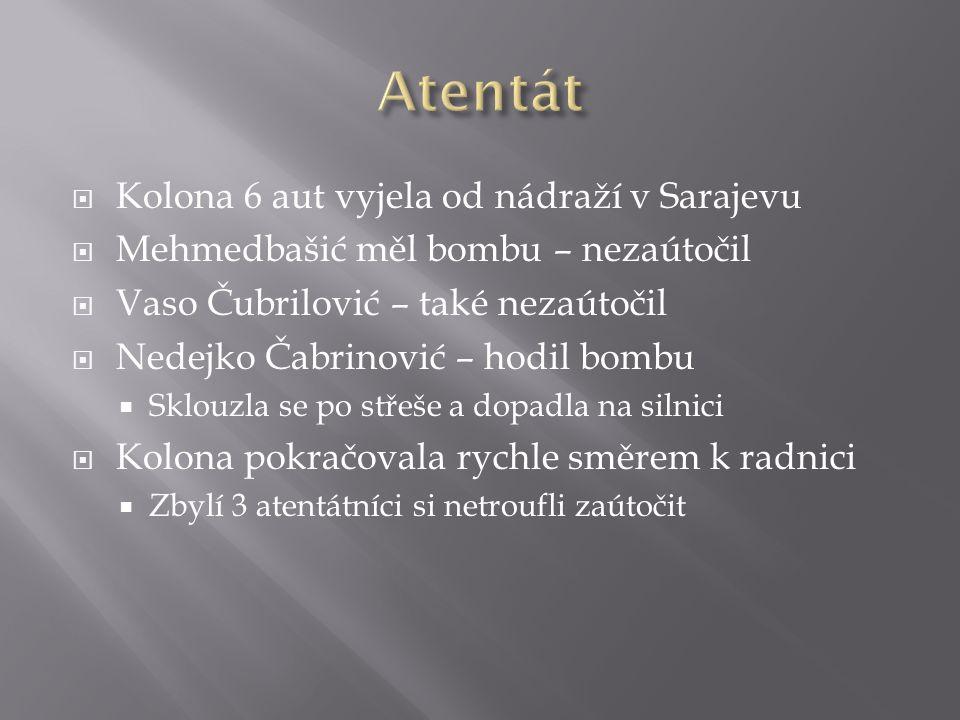  Kolona 6 aut vyjela od nádraží v Sarajevu  Mehmedbašić měl bombu – nezaútočil  Vaso Čubrilović – také nezaútočil  Nedejko Čabrinović – hodil bomb