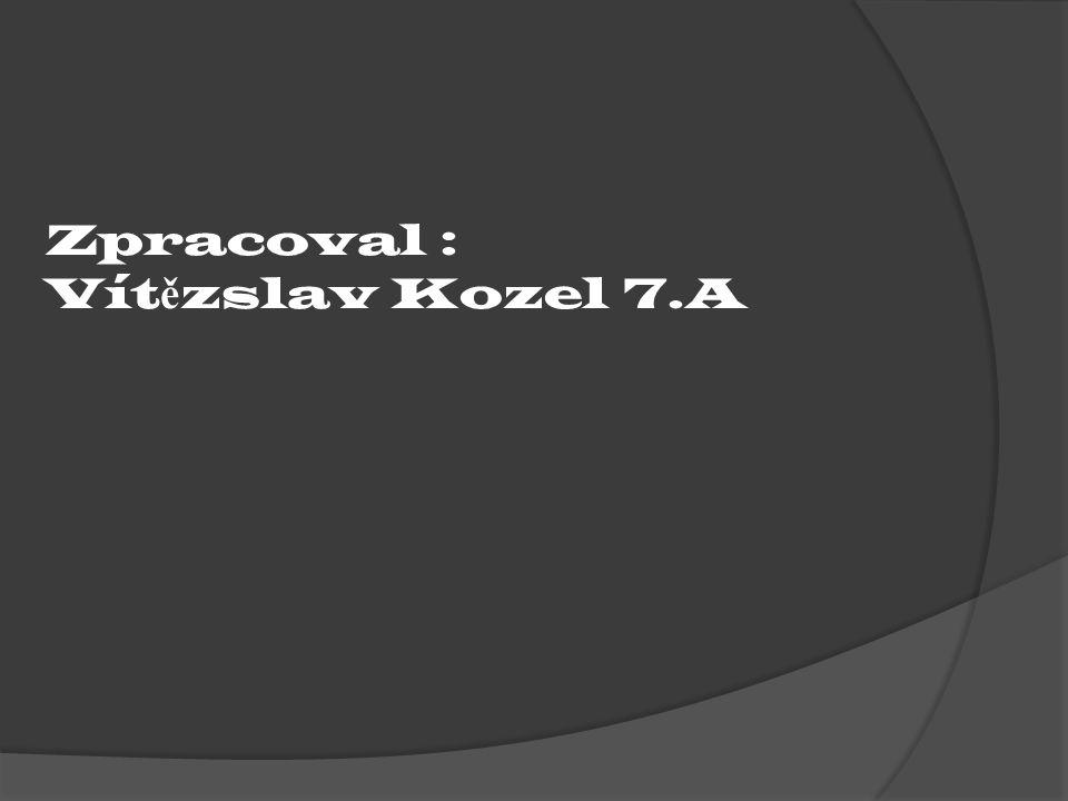 Zpracoval : Vít ě zslav Kozel 7.A
