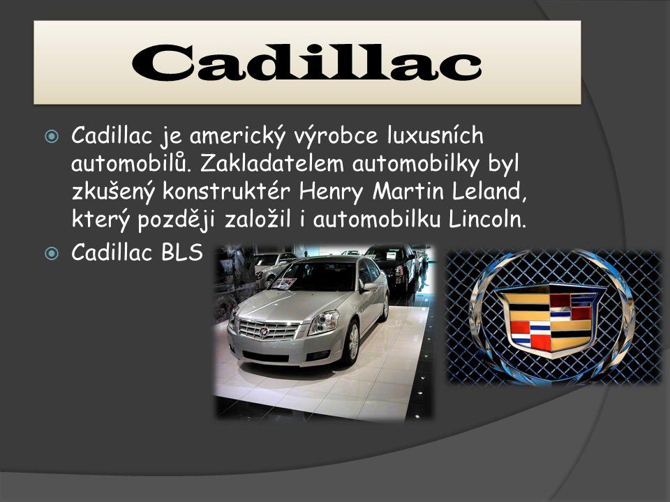 Cadillac  Cadillac je americký výrobce luxusních automobilů. Zakladatelem automobilky byl zkušený konstruktér Henry Martin Leland, který později zalo