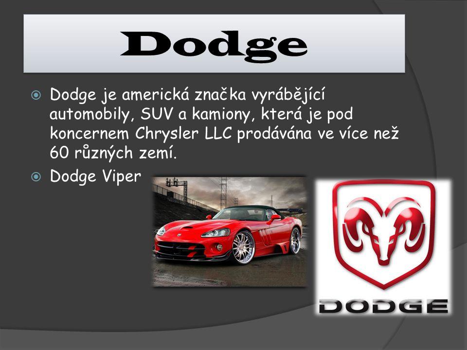 Dodge  Dodge je americká značka vyrábějící automobily, SUV a kamiony, která je pod koncernem Chrysler LLC prodávána ve více než 60 různých zemí.  Do