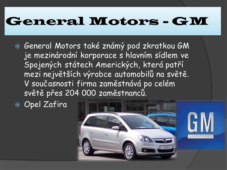 General Motors - GM  General Motors také známý pod zkratkou GM je mezinárodní korporace s hlavním sídlem ve Spojených státech Amerických, která patří