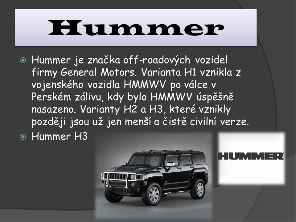 Hummer  Hummer je značka off-roadových vozidel firmy General Motors. Varianta H1 vznikla z vojenského vozidla HMMWV po válce v Perském zálivu, kdy by