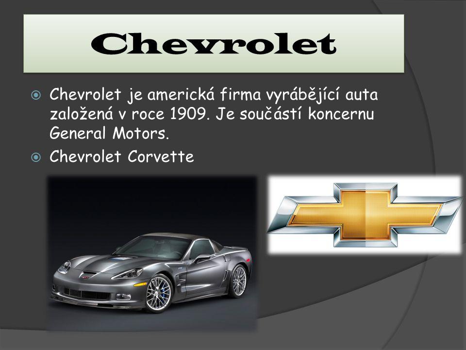 Chevrolet  Chevrolet je americká firma vyrábějící auta založená v roce 1909. Je součástí koncernu General Motors.  Chevrolet Corvette