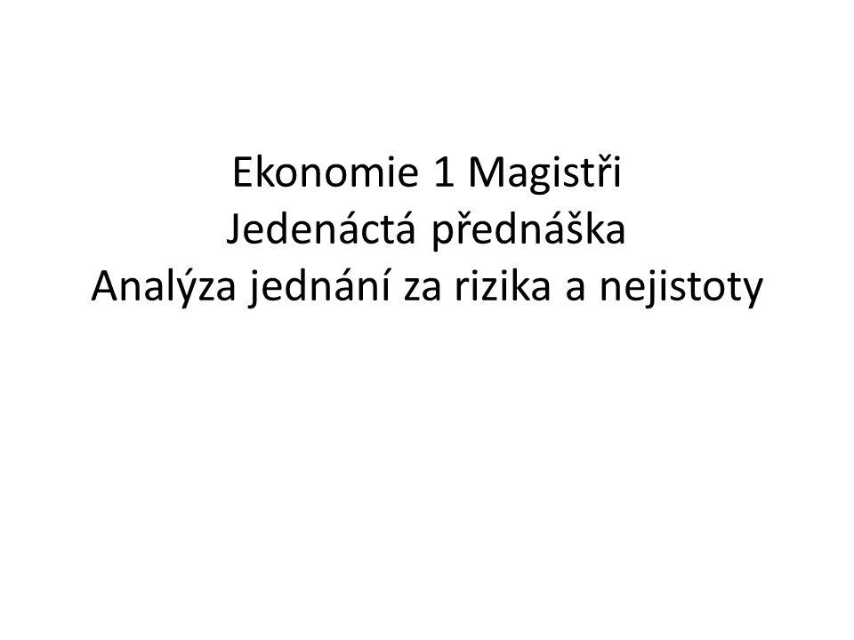 Ekonomie 1 Magistři Jedenáctá přednáška Analýza jednání za rizika a nejistoty