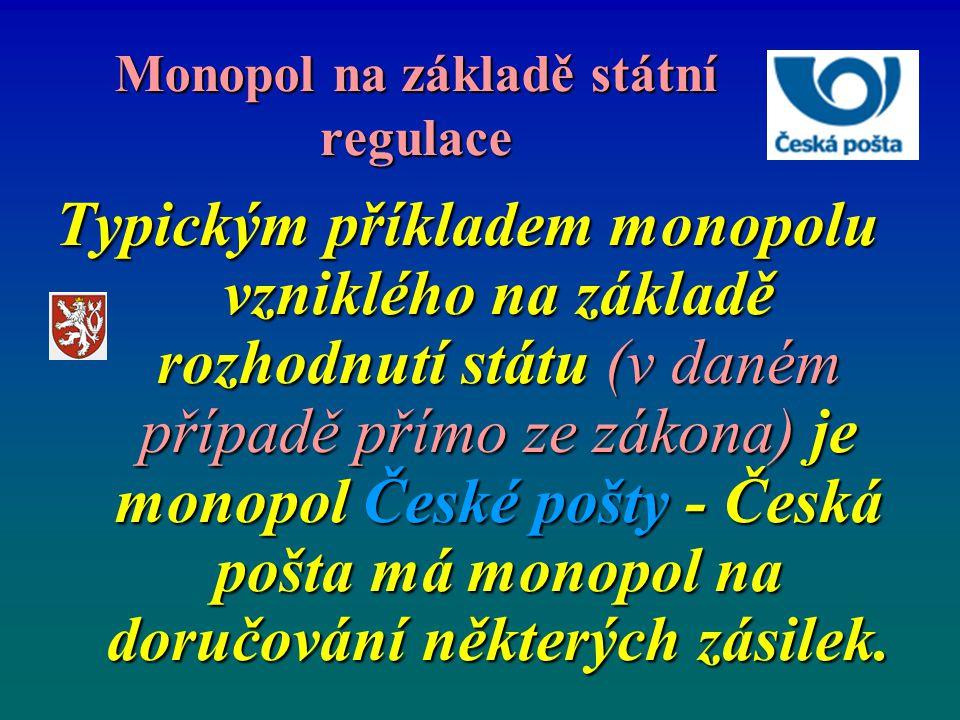 Monopol na základě státní regulace Typickým příkladem monopolu vzniklého na základě rozhodnutí státu (v daném případě přímo ze zákona) je monopol Česk