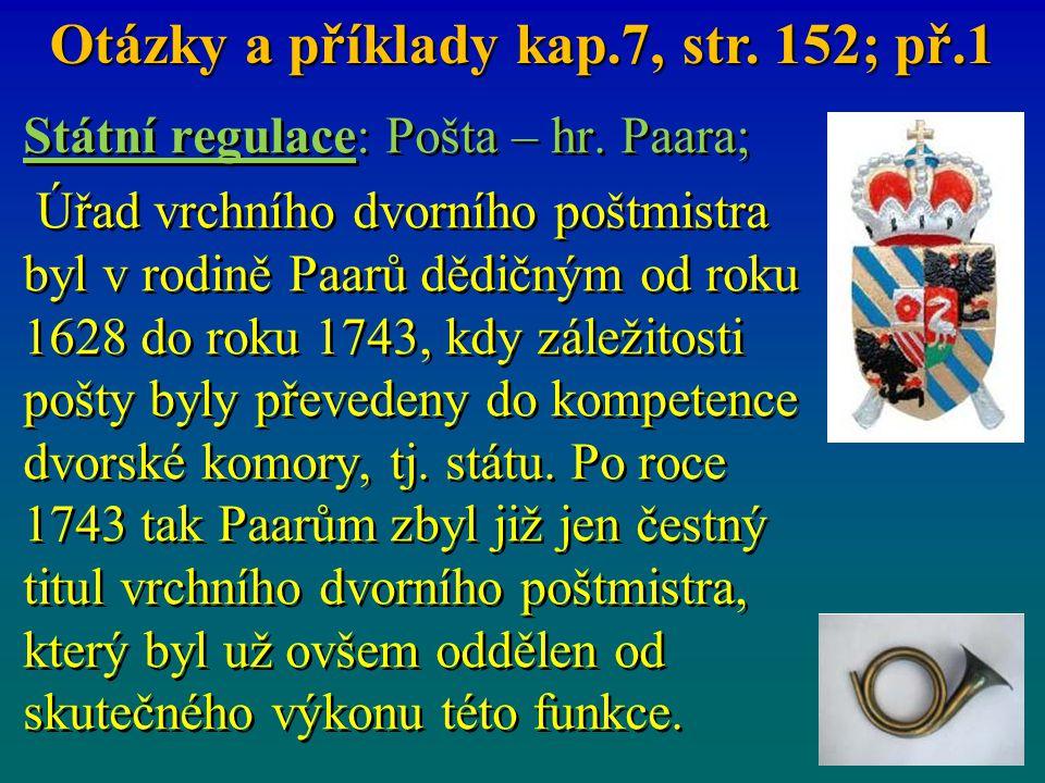 Státní regulace: Pošta – hr. Paara; Úřad vrchního dvorního poštmistra byl v rodině Paarů dědičným od roku 1628 do roku 1743, kdy záležitosti pošty byl