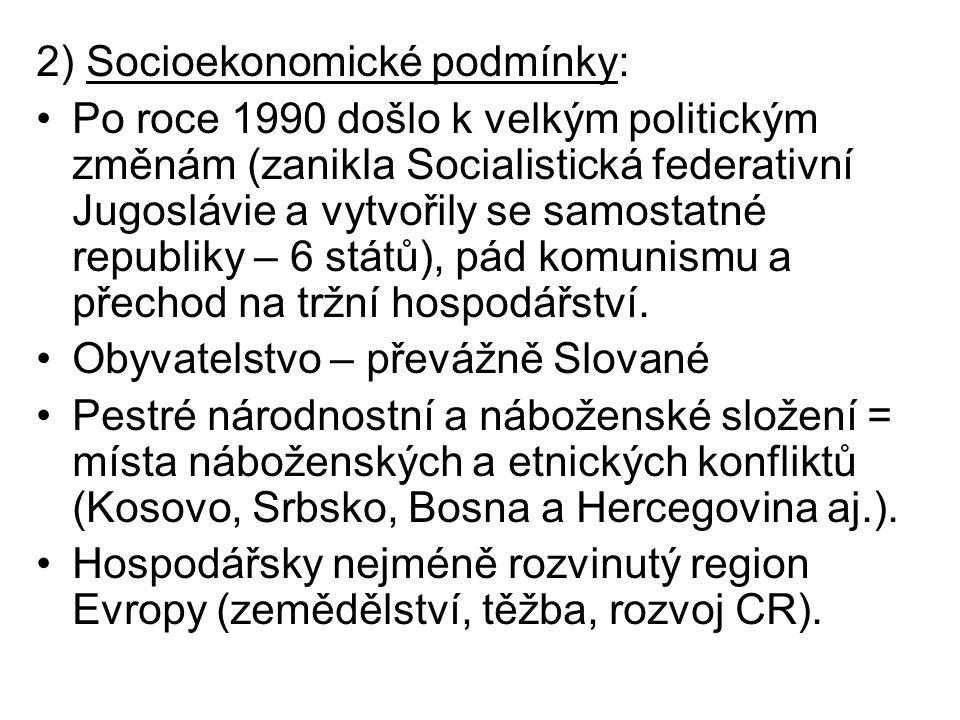 2) Socioekonomické podmínky: Po roce 1990 došlo k velkým politickým změnám (zanikla Socialistická federativní Jugoslávie a vytvořily se samostatné republiky – 6 států), pád komunismu a přechod na tržní hospodářství.