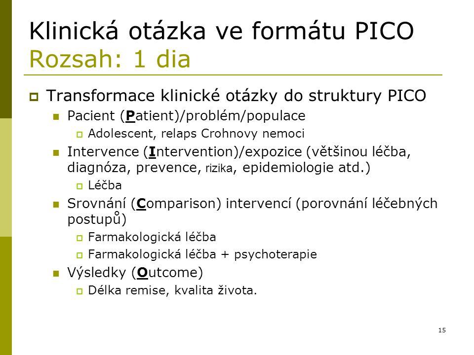 15 Klinická otázka ve formátu PICO Rozsah: 1 dia  Transformace klinické otázky do struktury PICO Pacient (Patient)/problém/populace  Adolescent, rel