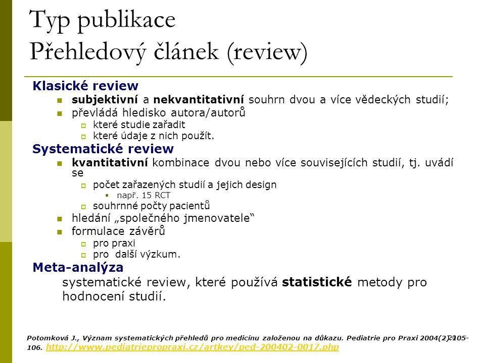 20 Typ publikace Přehledový článek (review) Klasické review subjektivní a nekvantitativní souhrn dvou a více vědeckých studií; převládá hledisko autor