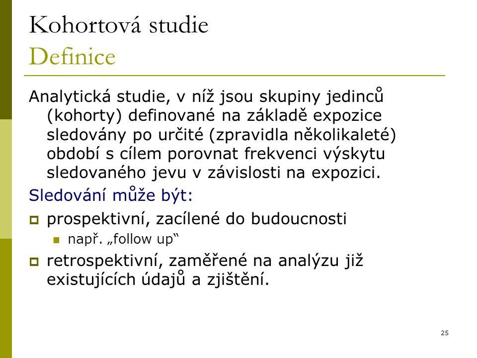 25 Kohortová studie Definice Analytická studie, v níž jsou skupiny jedinců (kohorty) definované na základě expozice sledovány po určité (zpravidla něk
