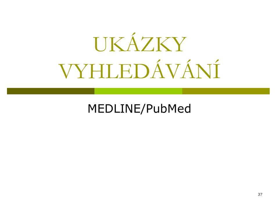 37 UKÁZKY VYHLEDÁVÁNÍ MEDLINE/PubMed