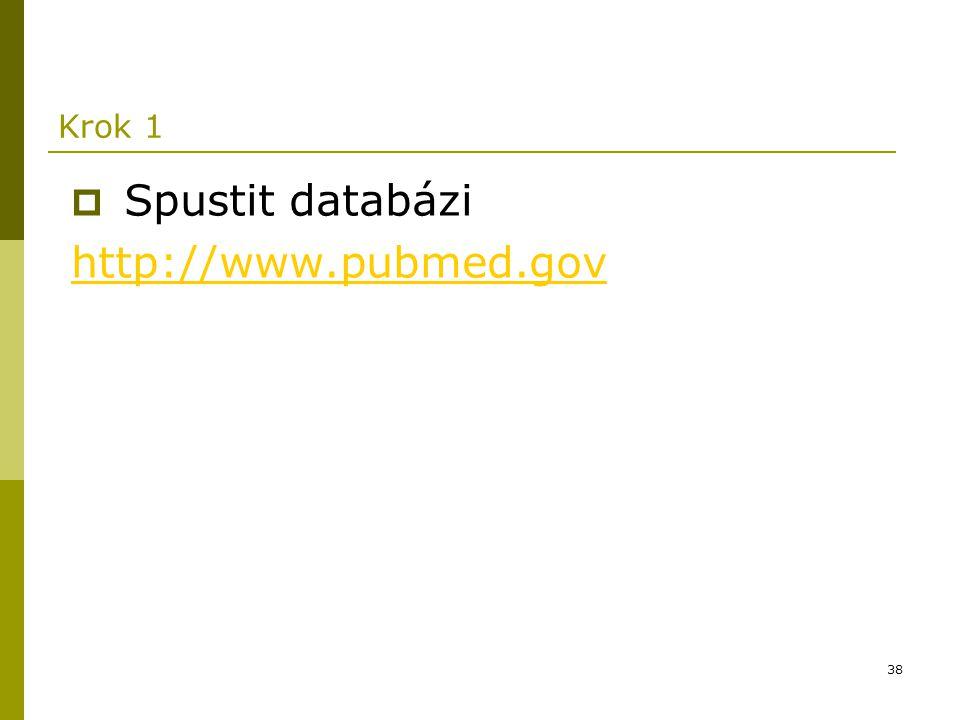 38 Krok 1  Spustit databázi http://www.pubmed.gov