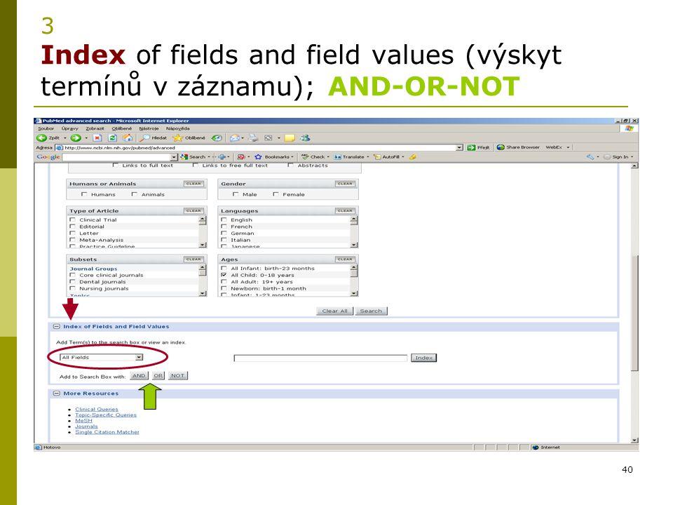 40 3 Index of fields and field values (výskyt termínů v záznamu); AND-OR-NOT