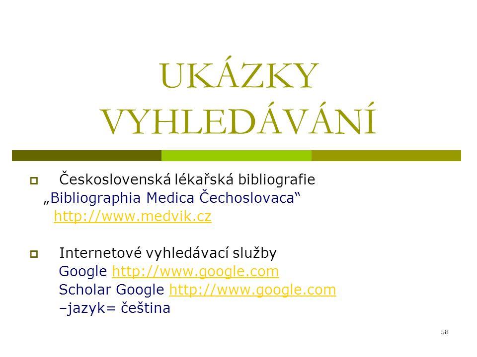 """58 UKÁZKY VYHLEDÁVÁNÍ  Československá lékařská bibliografie """"Bibliographia Medica Čechoslovaca"""" http://www.medvik.cz  Internetové vyhledávací služby"""