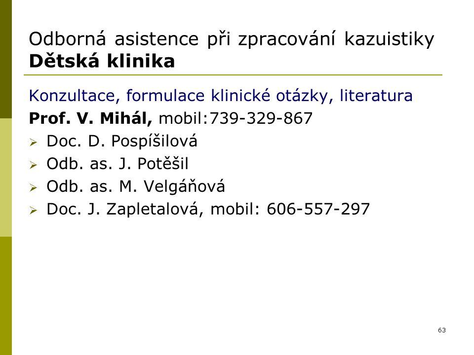 63 Odborná asistence při zpracování kazuistiky Dětská klinika Konzultace, formulace klinické otázky, literatura Prof. V. Mihál, mobil:739-329-867  Do