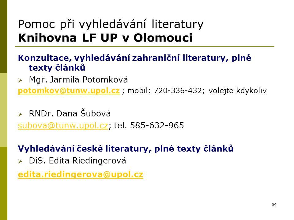 64 Pomoc při vyhledávání literatury Knihovna LF UP v Olomouci Konzultace, vyhledávání zahraniční literatury, plné texty článků  Mgr. Jarmila Potomkov