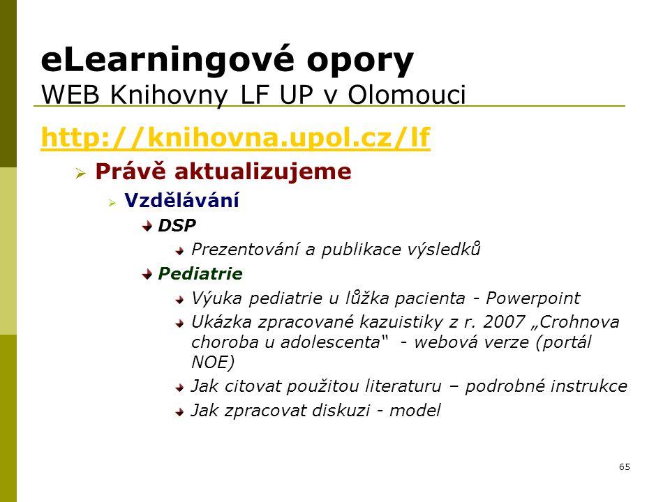 65 eLearningové opory WEB Knihovny LF UP v Olomouci http://knihovna.upol.cz/lf  Právě aktualizujeme  Vzdělávání DSP Prezentování a publikace výsledk