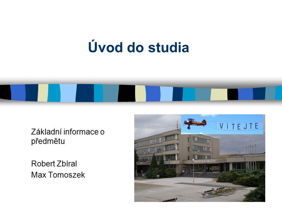 Úvod do studia Základní informace o předmětu Robert Zbíral Max Tomoszek
