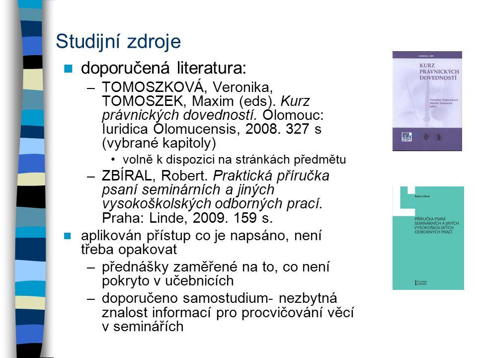 Studijní zdroje doporučená literatura: –TOMOSZKOVÁ, Veronika, TOMOSZEK, Maxim (eds). Kurz právnických dovedností. Olomouc: Iuridica Olomucensis, 2008.