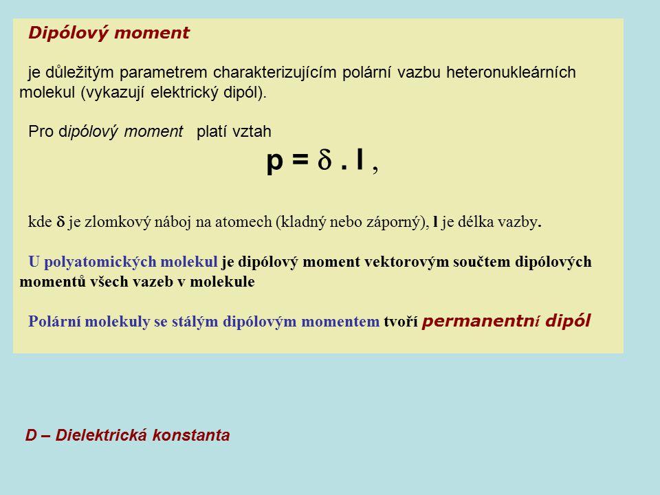 Dipólový moment je důležitým parametrem charakterizujícím polární vazbu heteronukleárních molekul (vykazují elektrický dipól). Pro dipólový moment pla