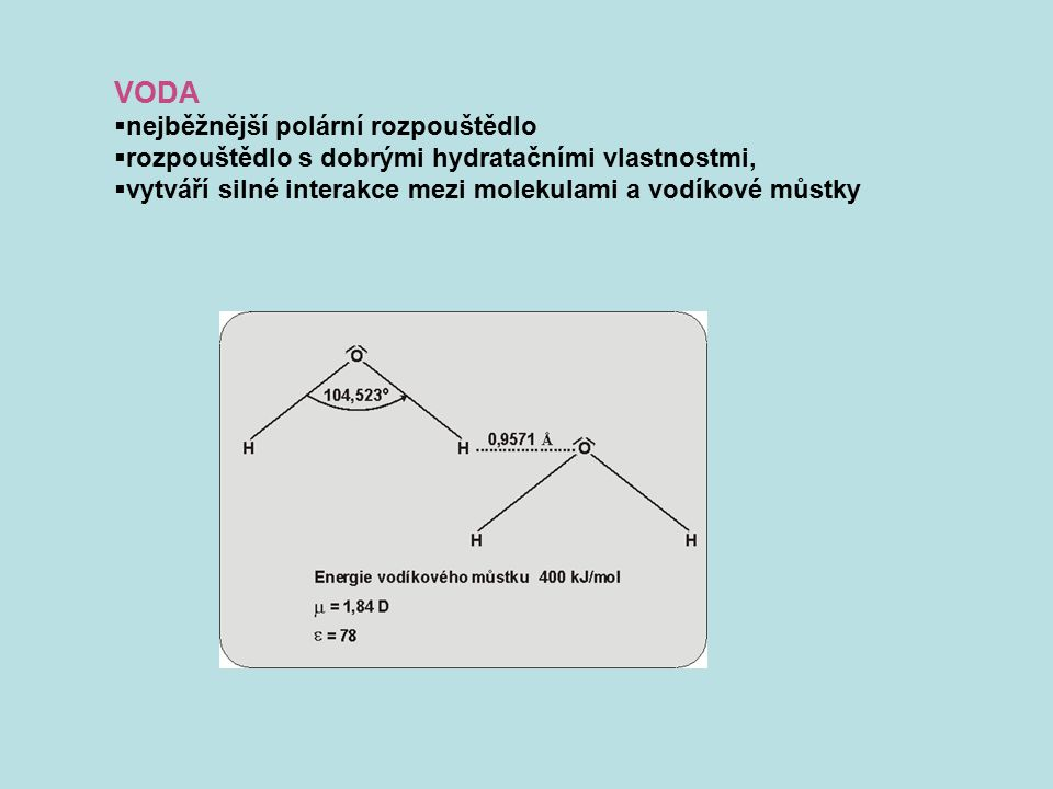 NEVODNÁ ROZPOUŠTĚDLA protická (alkoholy, kapalný amoniak, aj.) aprotická polární DMSO, DMFA, MeCN aj.) aprotická nepolární (alkany, aromáty, apod.) SMĚSNÁ ROZPOUŠTĚDLA používají se relativně často pro zvýšení rozpustnosti buď iontové sloučeniny nebo reagentu převládá vliv jednoho nebo druhého rozpouštědla u ideálního chování směsi se často setkáváme s aditivním účinkem vlastnosti neideální chování směsi se projevuje v synergickém nebo antagonistickém působení