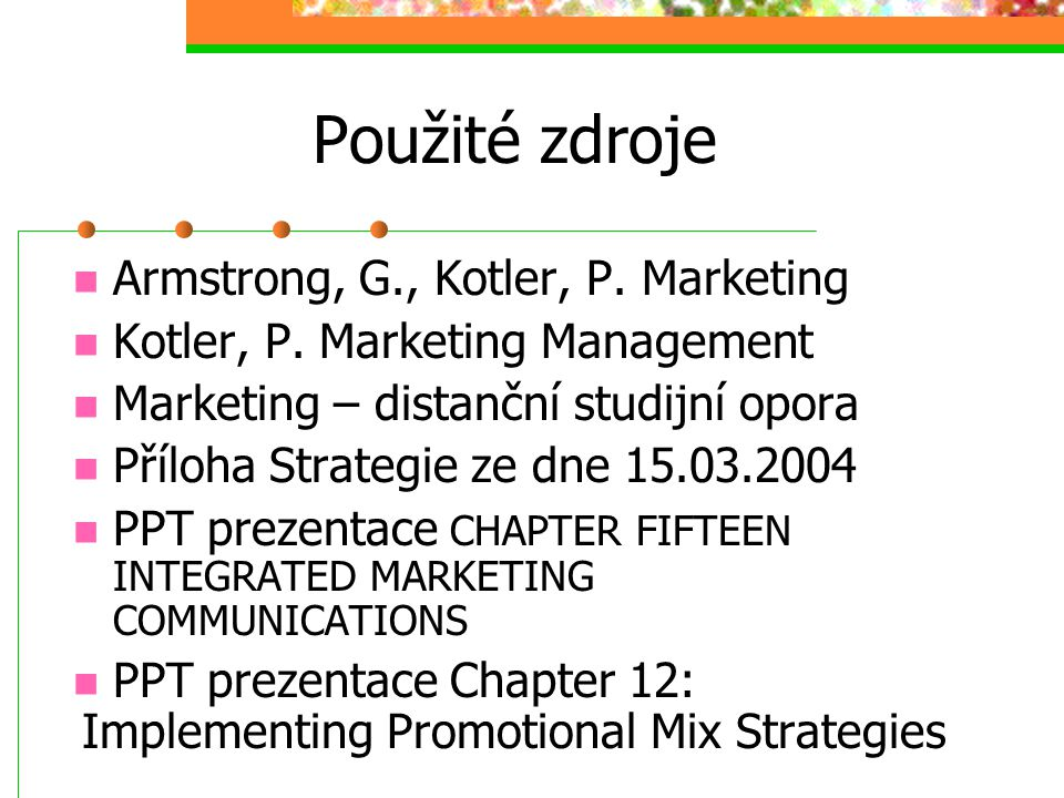Použité zdroje Armstrong, G., Kotler, P. Marketing Kotler, P. Marketing Management Marketing – distanční studijní opora Příloha Strategie ze dne 15.03