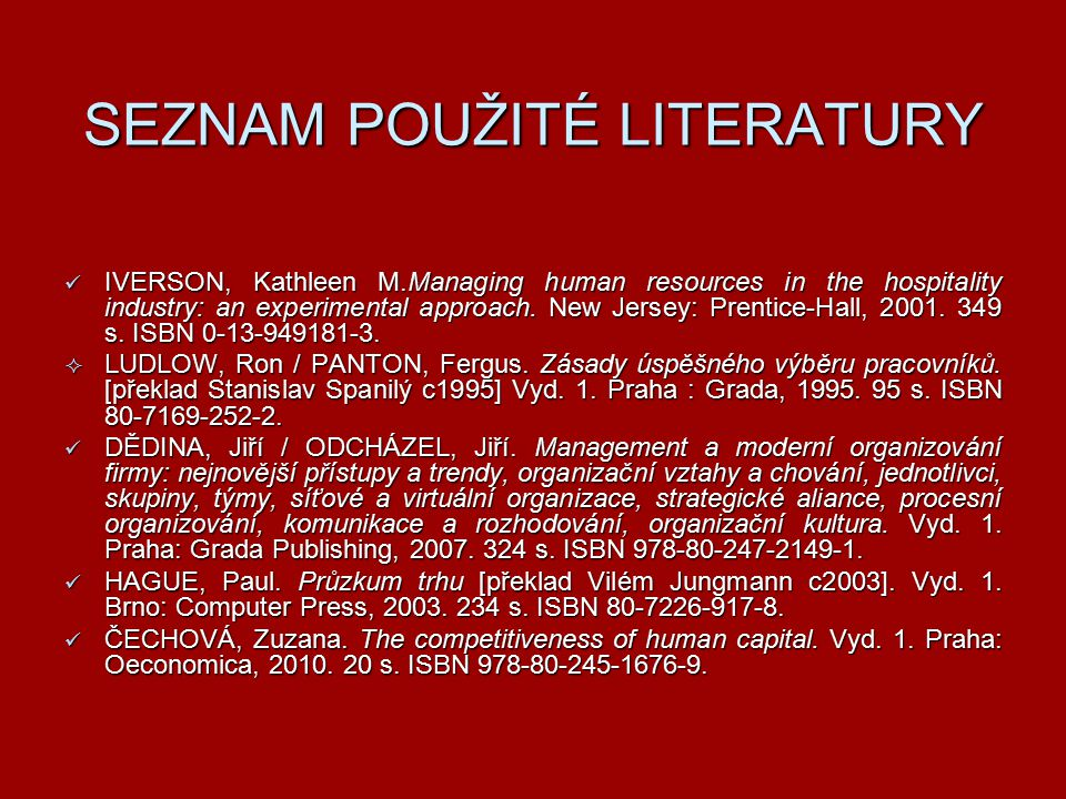 SEZNAM POUŽITÉ LITERATURY IVERSON, Kathleen M.Managing human resources in the hospitality industry: an experimental approach.