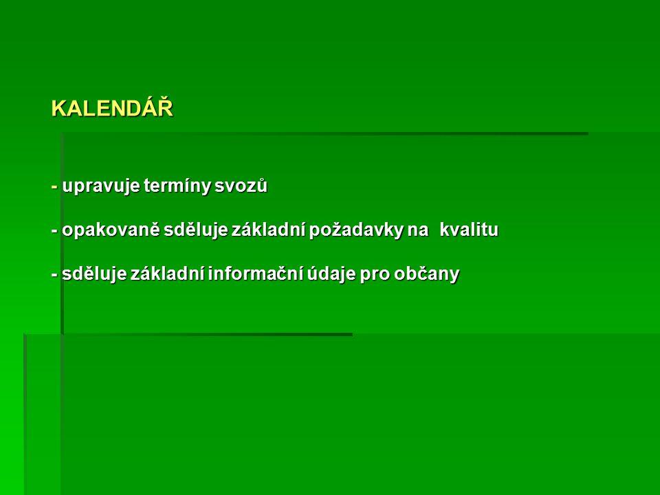 KALENDÁŘ - upravuje termíny svozů - opakovaně sděluje základní požadavky na kvalitu - sděluje základní informační údaje pro občany