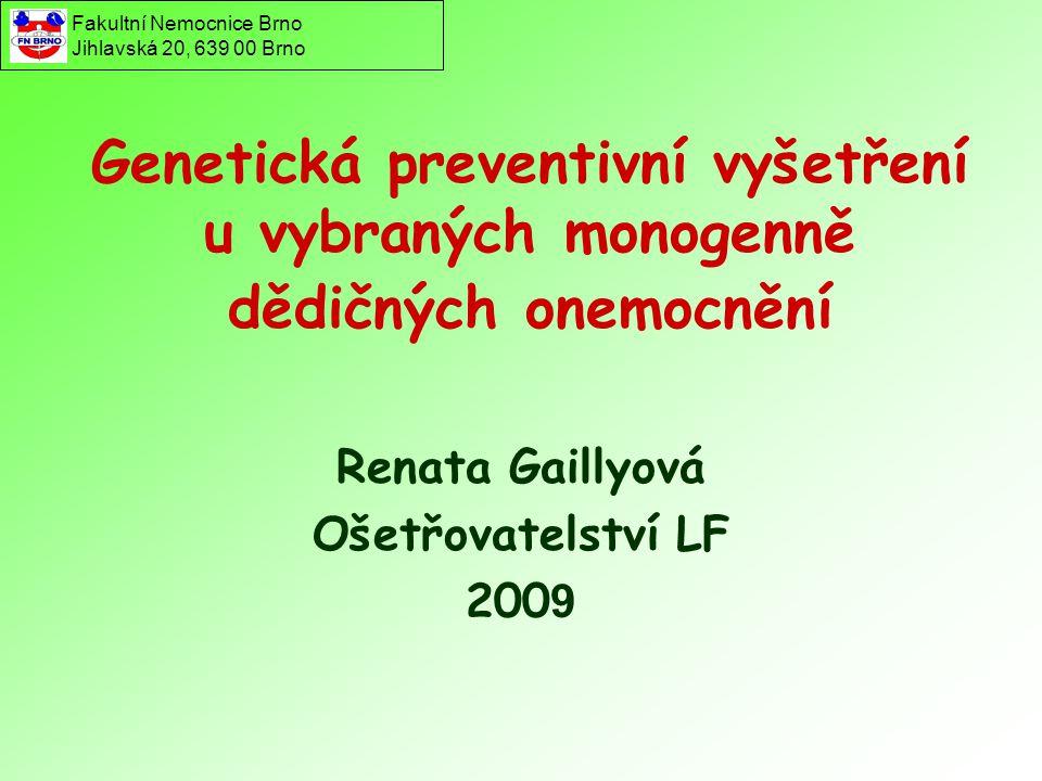 Genetická preventivní vyšetření u vybraných monogenně dědičných onemocnění Renata Gaillyová Ošetřovatelství LF 200 9 Fakultní Nemocnice Brno Jihlavská