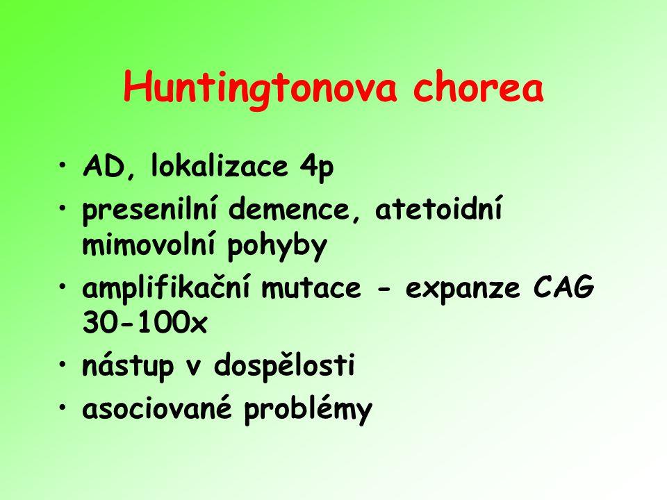 Huntingtonova chorea AD, lokalizace 4p presenilní demence, atetoidní mimovolní pohyby amplifikační mutace - expanze CAG 30-100x nástup v dospělosti as