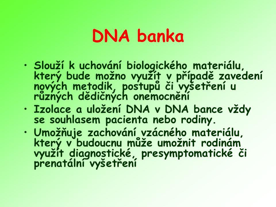 DNA banka Slouží k uchování biologického materiálu, který bude možno využít v případě zavedení nových metodik, postupů či vyšetření u různých dědičnýc
