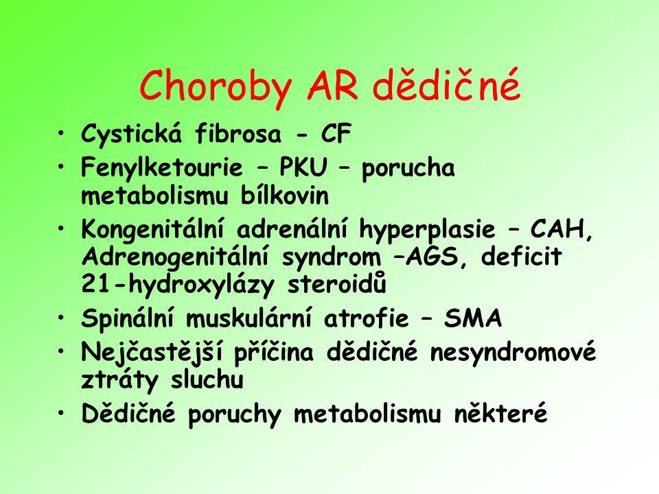 Choroby AR dědičné Cystická fibrosa - CF Fenylketourie – PKU – porucha metabolismu bílkovin Kongenitální adrenální hyperplasie – CAH, Adrenogenitální