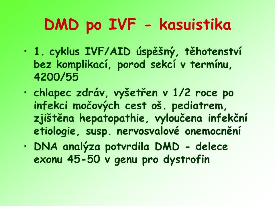 DMD po IVF - kasuistika 1. cyklus IVF/AID úspěšný, těhotenství bez komplikací, porod sekcí v termínu, 4200/55 chlapec zdráv, vyšetřen v 1/2 roce po in