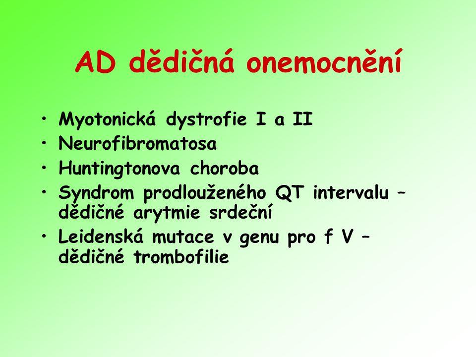 AD dědičná onemocnění Myotonická dystrofie I a II Neurofibromatosa Huntingtonova choroba Syndrom prodlouženého QT intervalu – dědičné arytmie srdeční