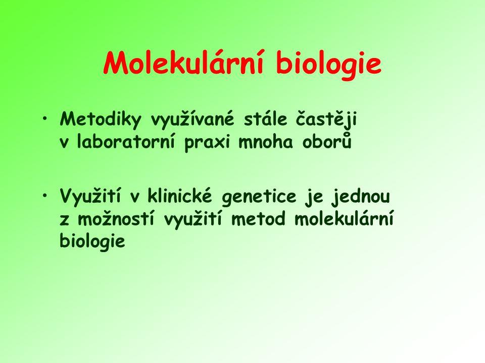 Molekulární biologie Metodiky využívané stále častěji v laboratorní praxi mnoha oborů Využití v klinické genetice je jednou z možností využití metod m
