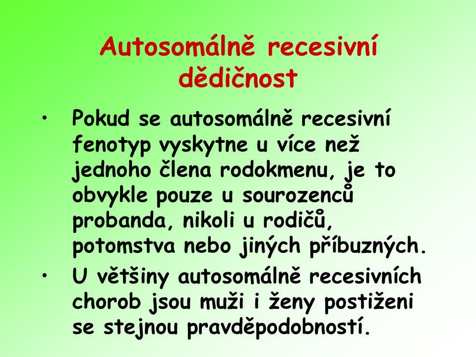 Autosomálně recesivní dědičnost Pokud se autosomálně recesivní fenotyp vyskytne u více než jednoho člena rodokmenu, je to obvykle pouze u sourozenců p
