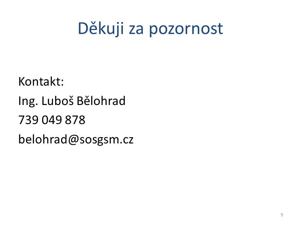 9 Děkuji za pozornost Kontakt: Ing. Luboš Bělohrad 739 049 878 belohrad@sosgsm.cz