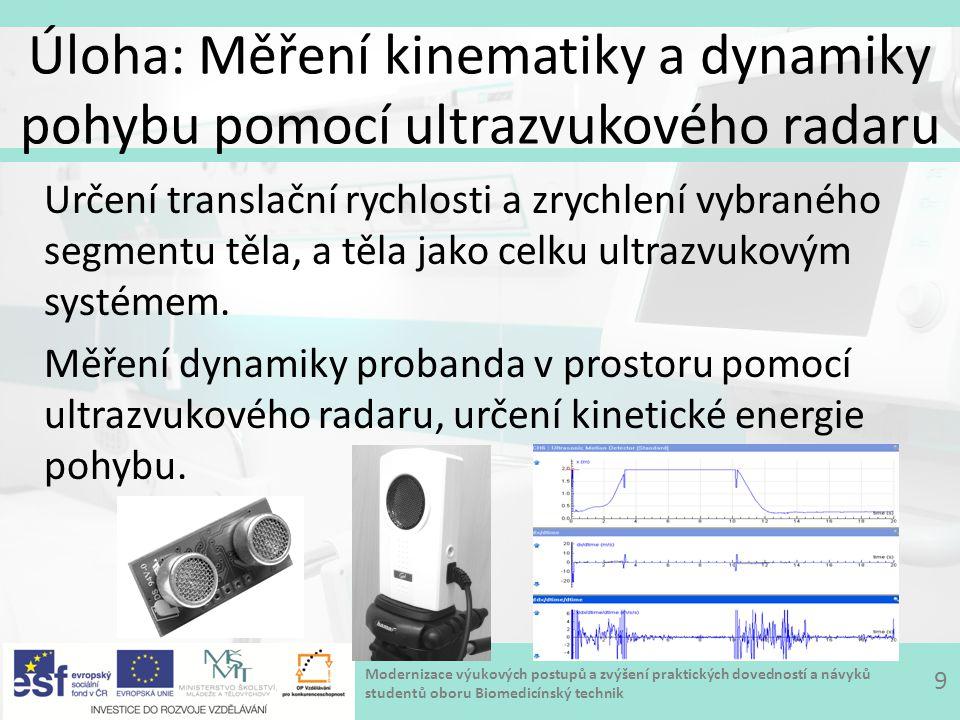 Modernizace výukových postupů a zvýšení praktických dovedností a návyků studentů oboru Biomedicínský technik Úloha: Měření kinematiky a dynamiky pohybu pomocí ultrazvukového radaru 9 Určení translační rychlosti a zrychlení vybraného segmentu těla, a těla jako celku ultrazvukovým systémem.