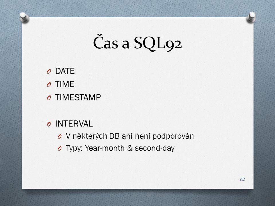 Čas a SQL92 O DATE O TIME O TIMESTAMP O INTERVAL O V některých DB ani není podporován O Typy: Year-month & second-day 22