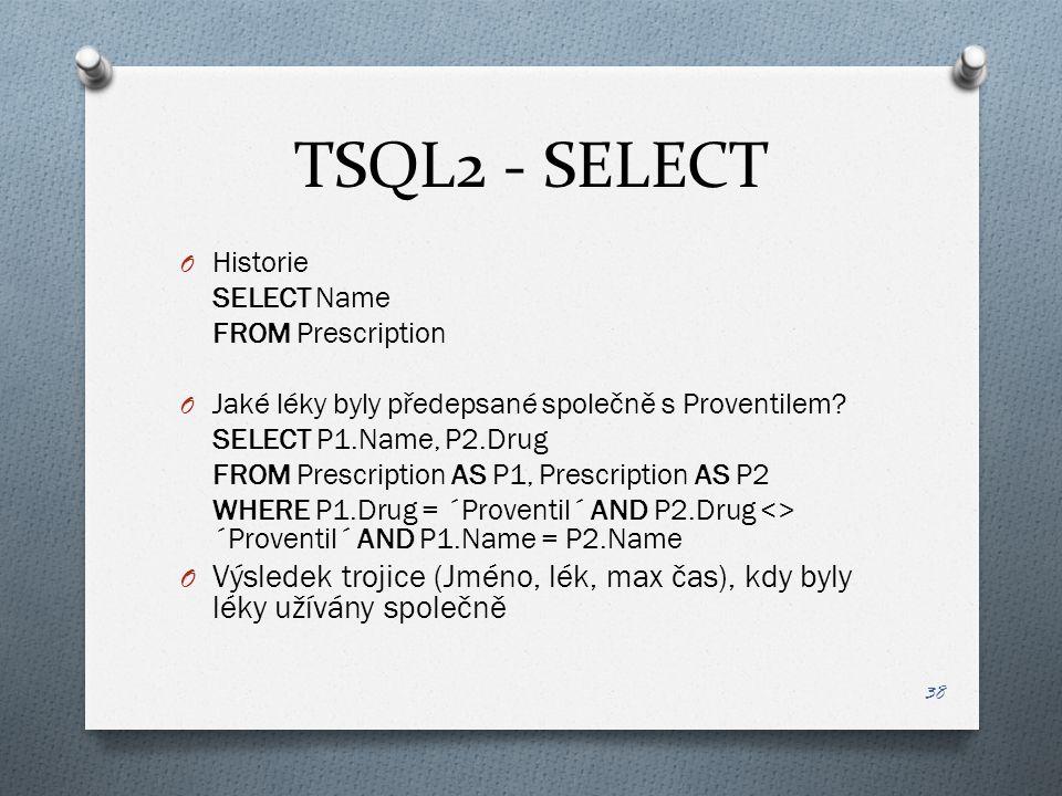 TSQL2 - SELECT O Historie SELECT Name FROM Prescription O Jaké léky byly předepsané společně s Proventilem.