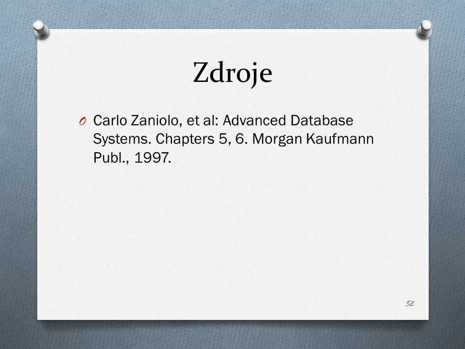 Zdroje O Carlo Zaniolo, et al: Advanced Database Systems.
