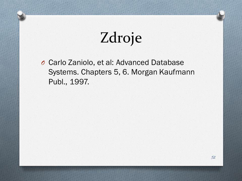 Zdroje O Carlo Zaniolo, et al: Advanced Database Systems. Chapters 5, 6. Morgan Kaufmann Publ., 1997. 52