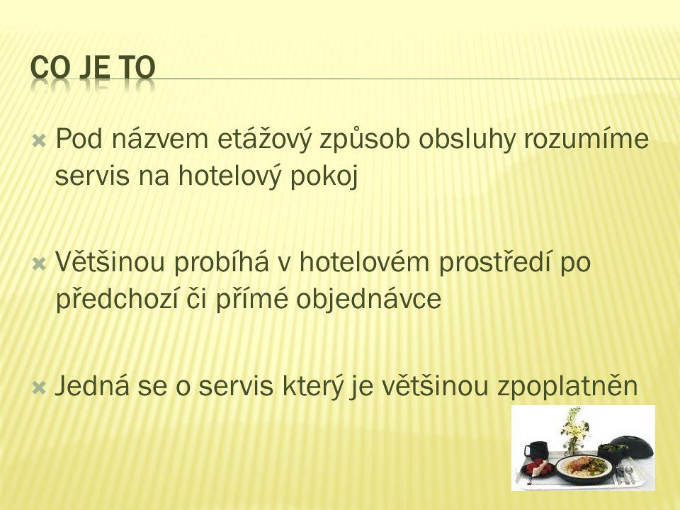  Pod názvem etážový způsob obsluhy rozumíme servis na hotelový pokoj  Většinou probíhá v hotelovém prostředí po předchozí či přímé objednávce  Jedná se o servis který je většinou zpoplatněn