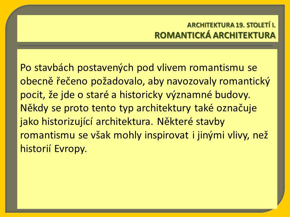 Po stavbách postavených pod vlivem romantismu se obecně řečeno požadovalo, aby navozovaly romantický pocit, že jde o staré a historicky významné budov