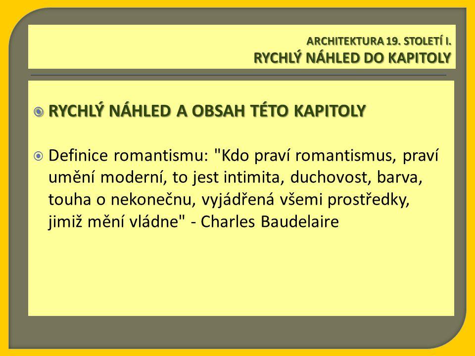  RYCHLÝ NÁHLED A OBSAH TÉTO KAPITOLY  Definice romantismu: Kdo praví romantismus, praví umění moderní, to jest intimita, duchovost, barva, touha o nekonečnu, vyjádřená všemi prostředky, jimiž mění vládne - Charles Baudelaire