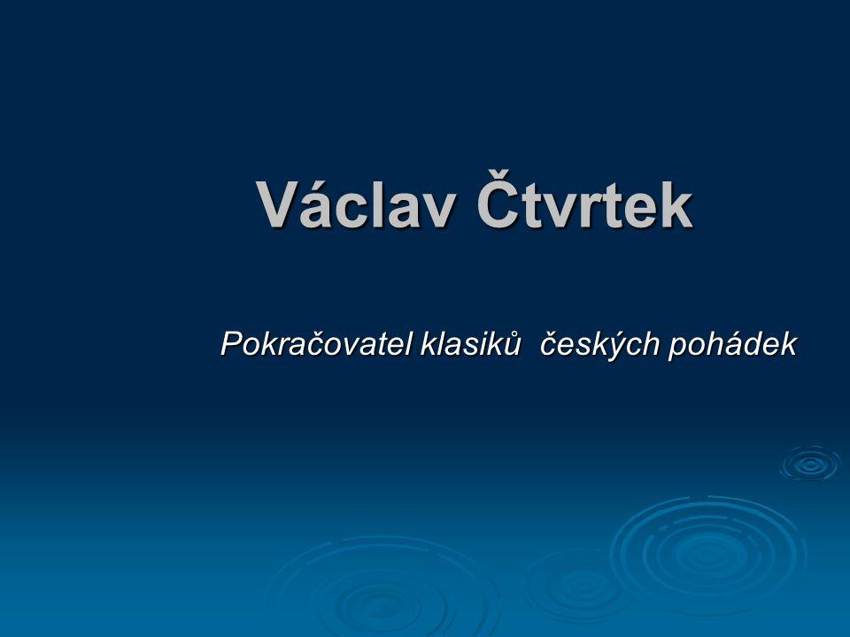Václav Čtvrtek Pokračovatel klasiků českých pohádek