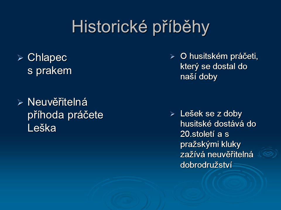 Historické příběhy  Chlapec s prakem  Neuvěřitelná příhoda práčete Leška  O husitském práčeti, který se dostal do naší doby  Lešek se z doby husitské dostává do 20.století a s pražskými kluky zažívá neuvěřitelná dobrodružství