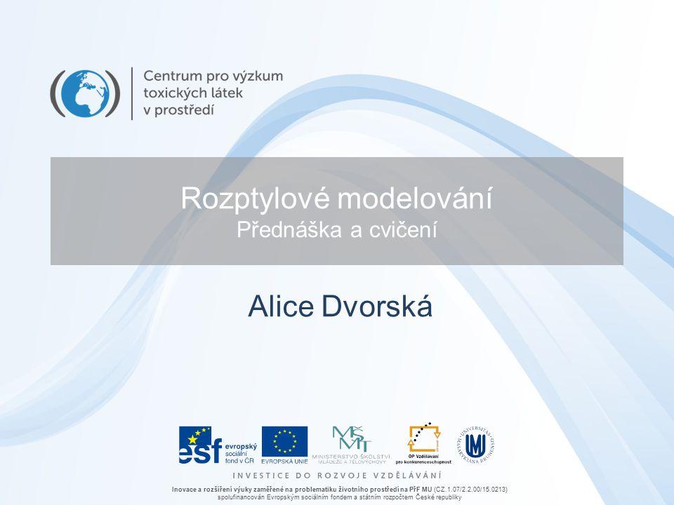 Inovace a rozšíření výuky zaměřené na problematiku životního prostředí na PřF MU (CZ.1.07/2.2.00/15.0213) spolufinancován Evropským sociálním fondem a státním rozpočtem České republiky Rozptylové modelování Přednáška a cvičení Alice Dvorská